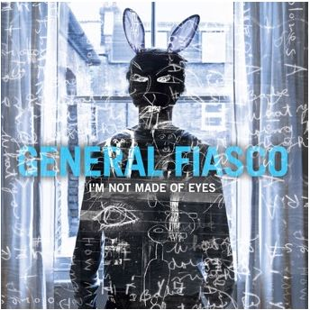 GENERAL FIASCO 'I'M NOT MADE OF EYES'