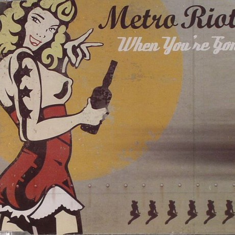 METRO RIOTS 'WHEN YOU'RE GONE'