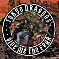 TOKYO DRAGONS 'GIVE ME THE FEAR'